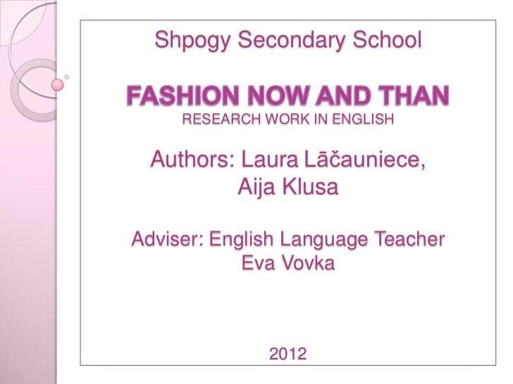 Shpogy Secondary School     RESEARCH WORK IN ENGLISH Authors: Laura Lāčauniece,         Aija KlusaAdviser: English Languag...
