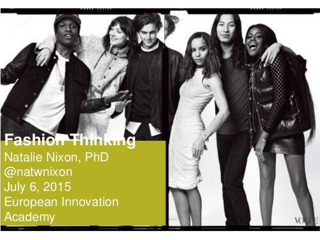 Fashion Thinking Natalie Nixon, PhD @natwnixon July 6, 2015 European Innovation Academy