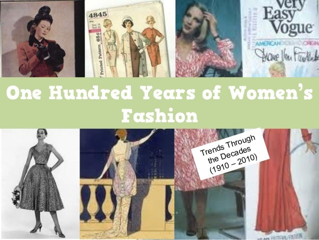 By Shannon Perry One Hundred Years of Women's Fashion Trends Through the Decades (1910 – 2010)