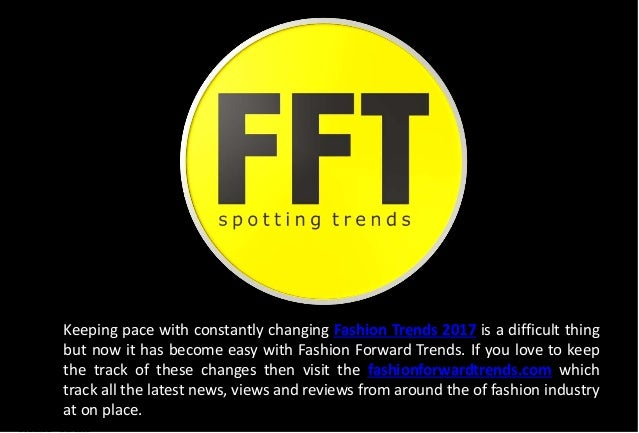Keeping pace with constantly changing Fashion Trends 2017 is a difficult thing but now it has become easy with Fashion For...