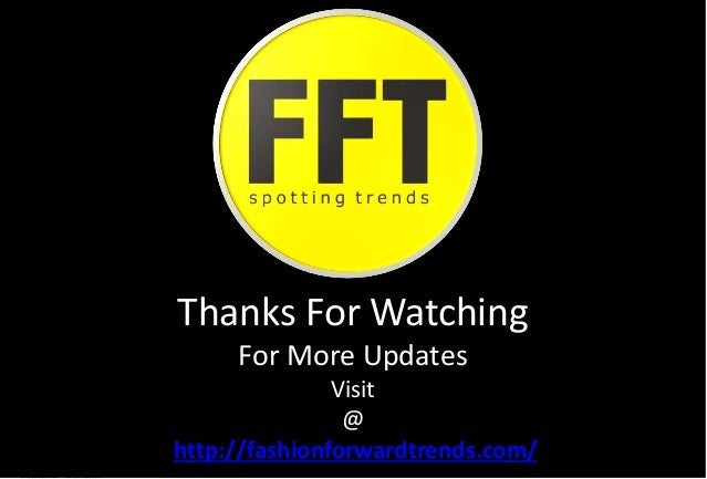 Thanks For Watching For More Updates Visit @ http://fashionforwardtrends.com/