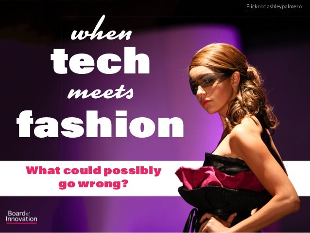 when meets fashion tech What could possibly go wrong? Flickr cc ashleypalmero