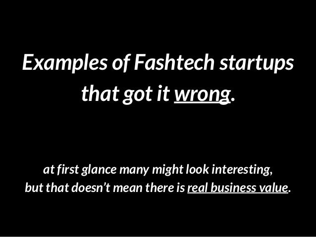 Examples of Fashtech startups that got it wrong. at first glance many might look interesting,  but that doesn't mean the...