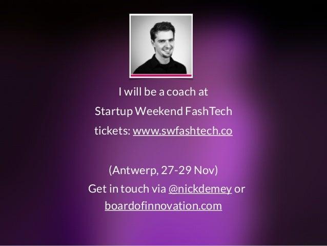 I will be a coach at  Startup Weekend FashTech tickets: www.swfashtech.co  (Antwerp, 27-29 Nov) boardofinnovation.com G...