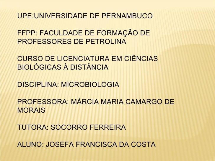 UPE:UNIVERSIDADE DE PERNAMBUCO FFPP: FACULDADE DE FORMAÇÂO DE PROFESSORES DE PETROLINA CURSO DE LICENCIATURA EM CIÊNCIAS B...