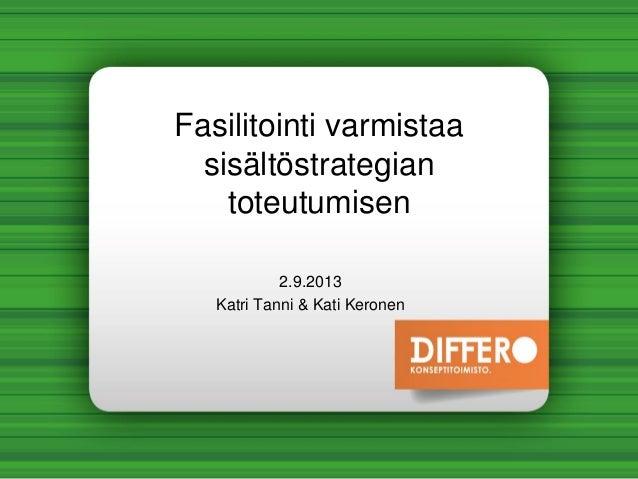 Fasilitointi varmistaa sisältöstrategian toteutumisen 2.9.2013 Katri Tanni & Kati Keronen