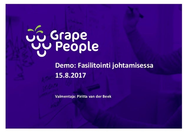 Demo:Fasilitointijohtamisessa 15.8.2017 Valmentaja:Piritta vanderBeek