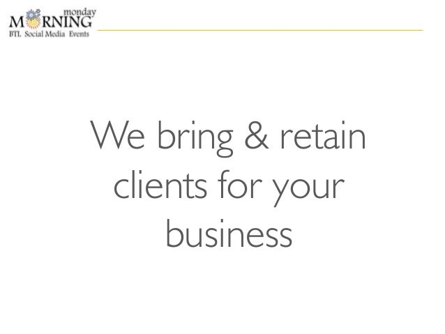 We bring & retain clients for your business