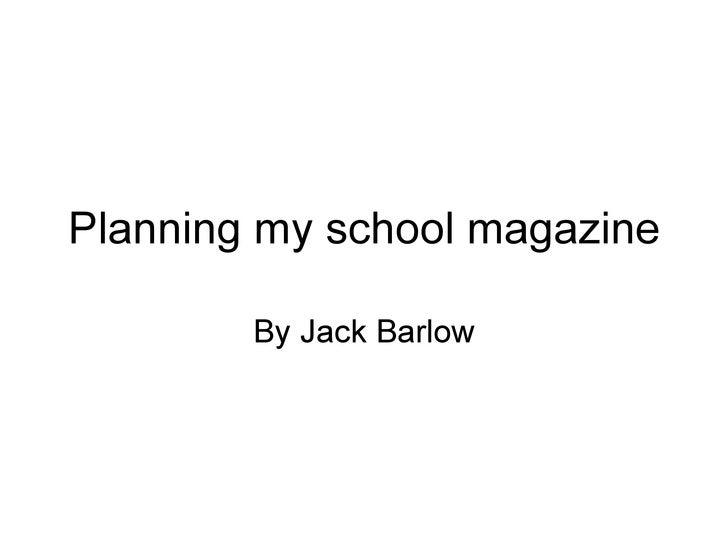 Planning my school magazine By Jack Barlow