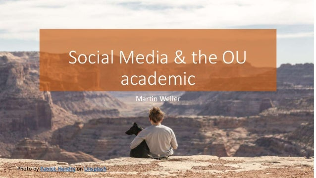 Social Media & the OU academic Martin Weller Photo by Patrick Hendry on Unsplash