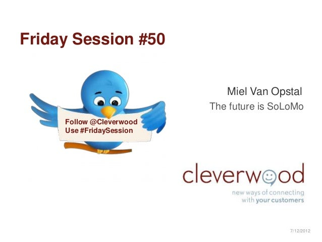 Friday Session #50                             Miel Van Opstal                          The future is SoLoMo     Follow @C...