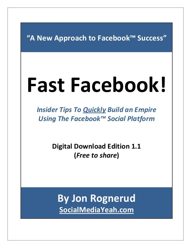 """A New Approach to Facebook™ Success"" Fast Facebook! Insider Tips To Quickly Build an Empire Using The Facebook™ Social Pl..."