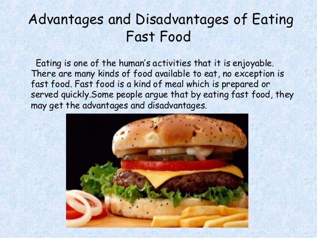 advantages of fast food essay Food delivery systems come in one of two ways the first way is with a meal-plan system that sends prepared, possibly frozen, meals to a home every week the second kind of food.