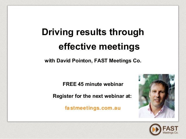 www.fastmeetings.com.au | +61 2 9502 2022 | Copyright © 2005-2012 Driving results through effective meetings with David Po...