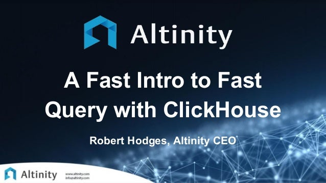 A Fast Intro to Fast Query with ClickHouse Robert Hodges, Altinity CEO