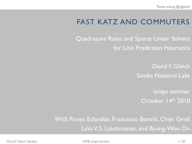Tweet along @dgleich FAST KATZ AND COMMUTERS Quadrature Rules and Sparse Linear Solvers for Link Prediction Heuristics Dav...