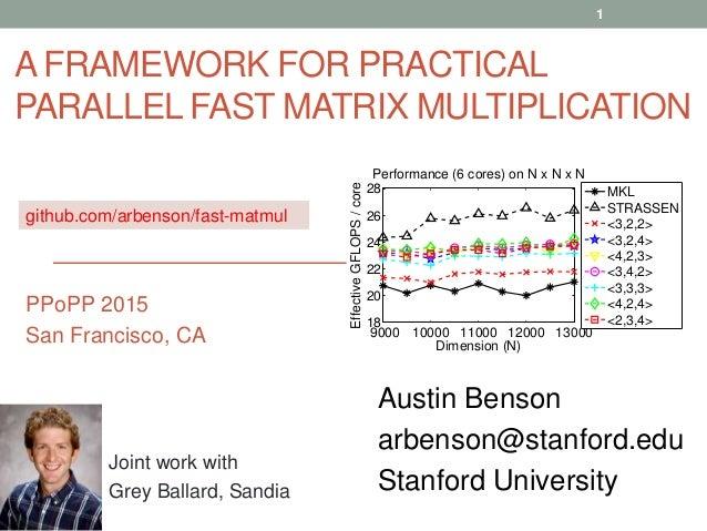 A FRAMEWORK FOR PRACTICAL PARALLEL FAST MATRIX MULTIPLICATION github.com/arbenson/fast-matmul 1 Austin Benson arbenson@sta...
