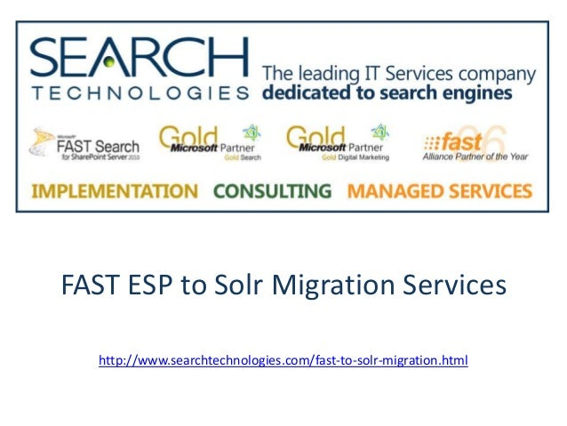 FAST ESP to Solr Migration Services http://www.searchtechnologies.com/fast-to-solr-migration.html