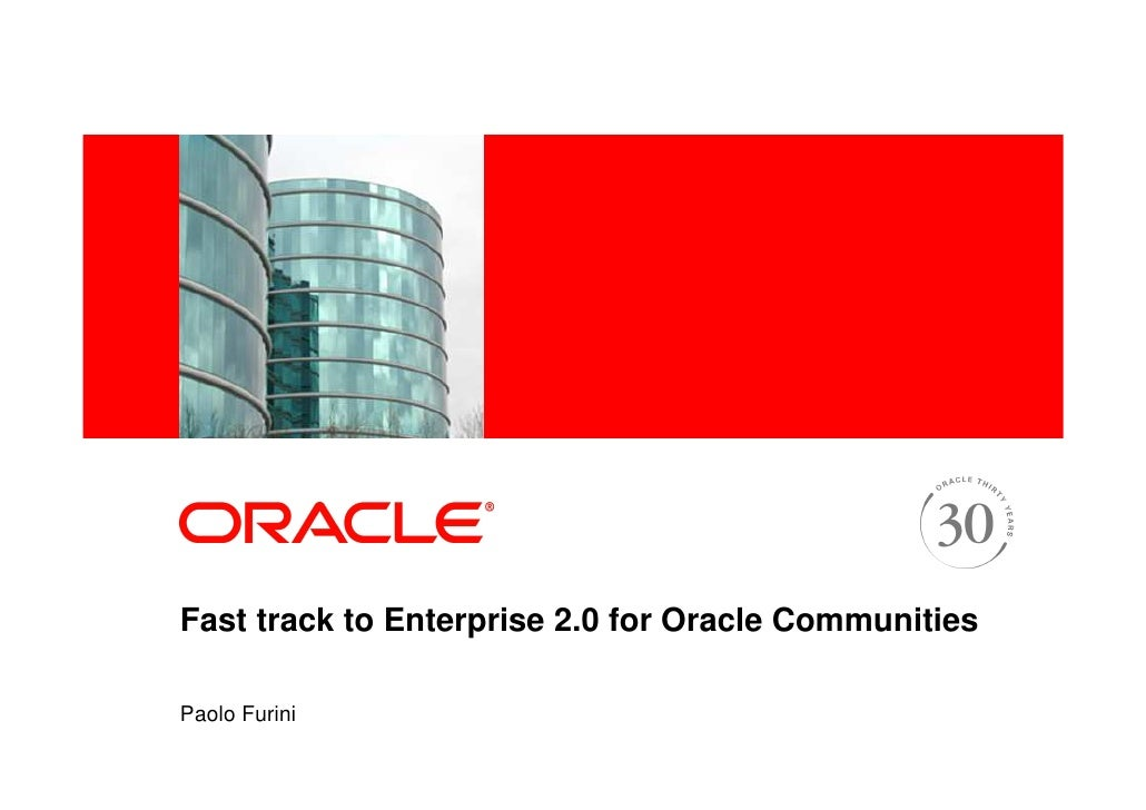 <Insert Picture Here>     Fast track to Enterprise 2.0 for Oracle Communities  Paolo Furini