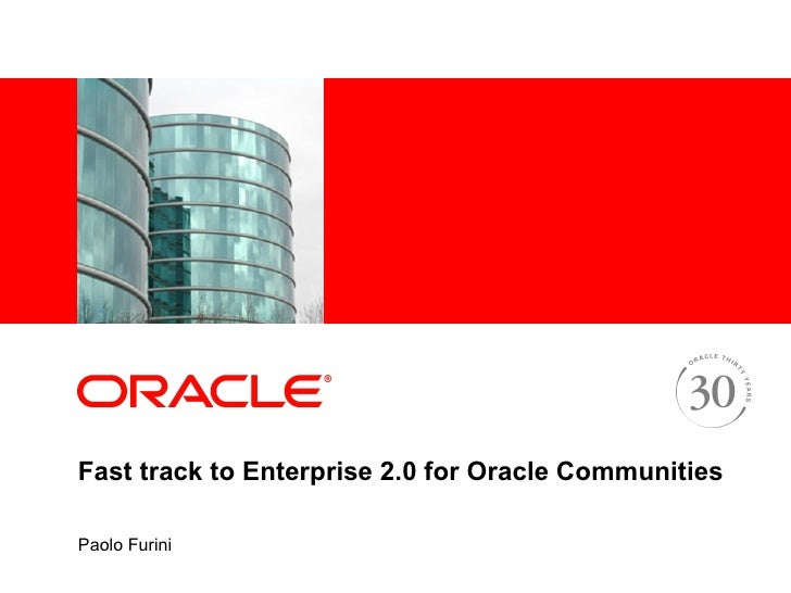 Fast track to Enterprise 2.0 for Oracle Communities Paolo Furini