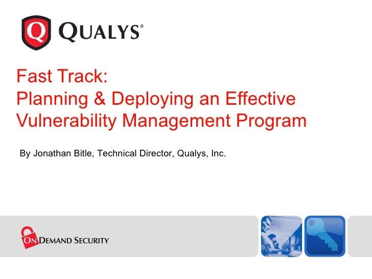 Fast Track:  Planning & Deploying an Effective Vulnerability Management Program By Jonathan Bitle, Technical Director, Qua...