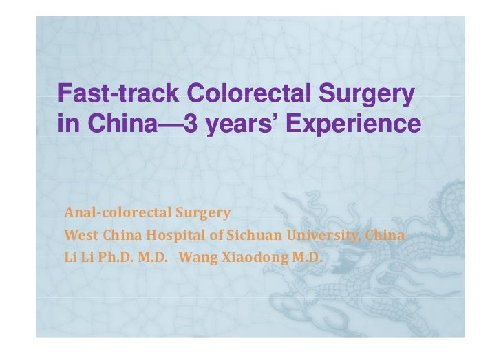 Fast- Fast-track Colorectal Surgery in China—3 years' Experience    China— y           p   Anal colorectalSurgery Analco...