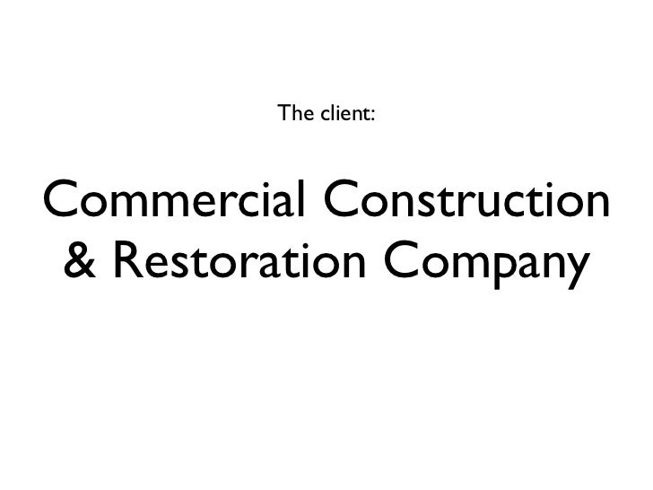 The client:Commercial Construction & Restoration Company
