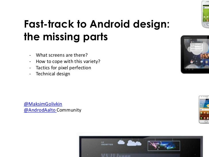 Fast-track to Android design:the missing parts  -   What screens are there?  -   How to cope with this variety?  -   Tacti...