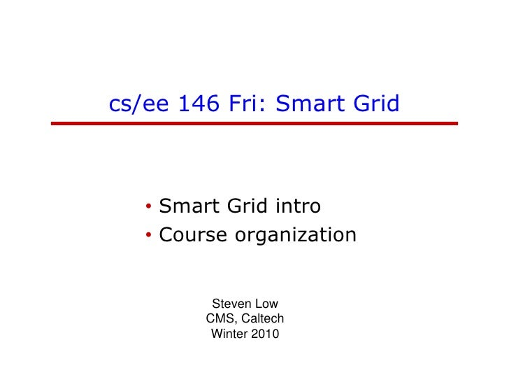 cs/ee 146 Fri: Smart Grid<br /><ul><li>Smart Grid intro