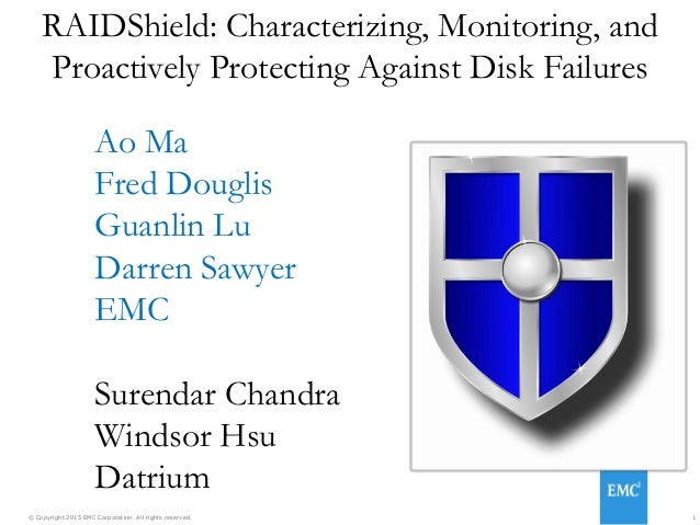 1© Copyright 2015 EMC Corporation. All rights reserved. RAIDShield: Characterizing, Monitoring, and Proactively Protecting...