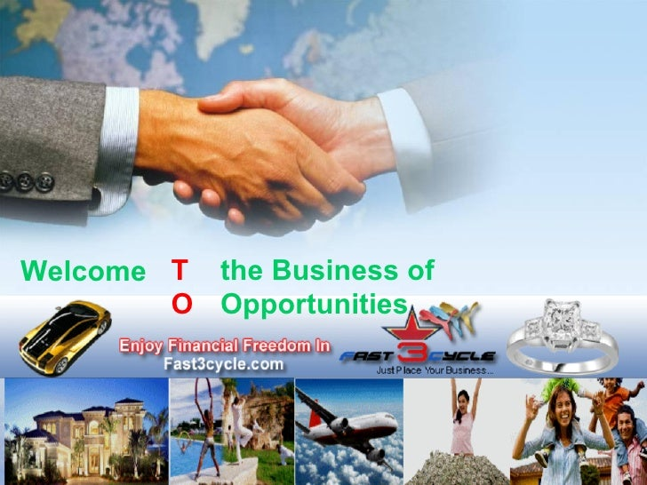 Welcome T the Business of        O Opportunities