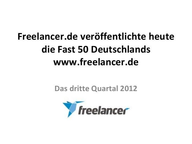 Freelancer.de veröffentlichte heute     die Fast 50 Deutschlands        www.freelancer.de        Das dritte Quartal 2012