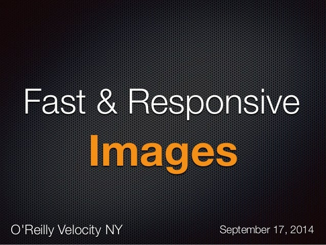 Fast & Responsive  Images  O'Reilly Velocity NY September 17, 2014