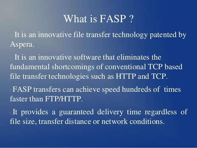 What is FASP ? It is an innovative file transfer technology patented by Aspera.   It is an innovative software that elimi...