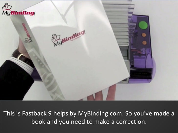 This is Fastback 9 helps by MyBinding.com. So youve made a           book and you need to make a correction.