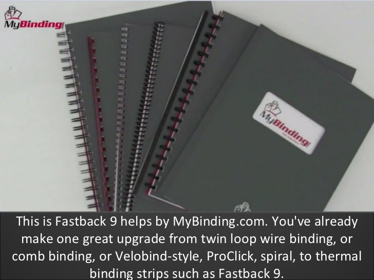 This is Fastback 9 helps by MyBinding.com. Youve already  make one great upgrade from twin loop wire binding, orcomb bindi...