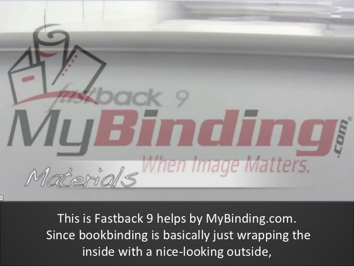 This is Fastback 9 helps by MyBinding.com.Since bookbinding is basically just wrapping the       inside with a nice-lookin...