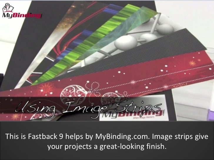 This is Fastback 9 helps by MyBinding.com. Image strips give             your projects a great-looking finish.