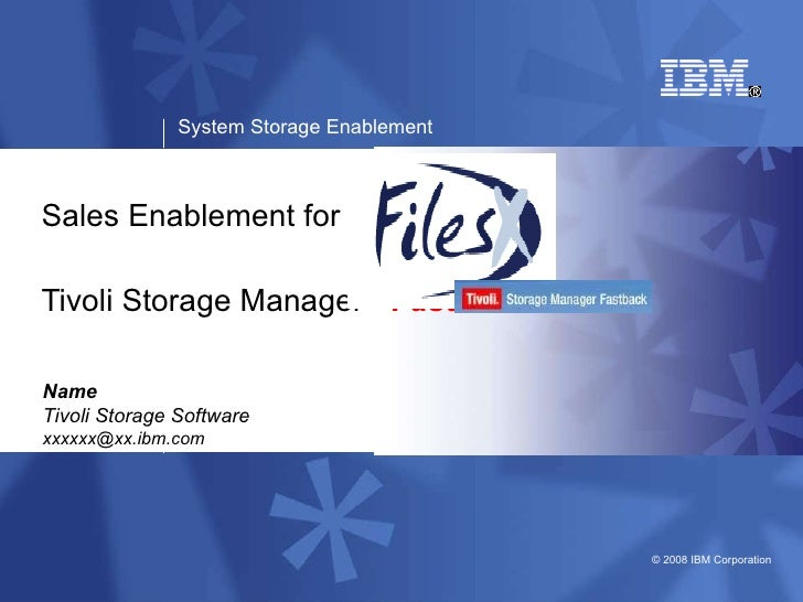 Sales Enablement for Tivoli Storage Manager -  FastBack Name Tivoli Storage Software [email_address]