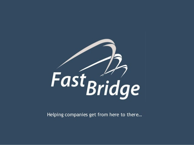 • Helping companies get from here to  there… Helping companies get from here to there…