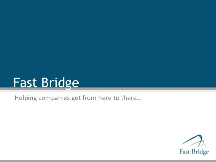 Fast BridgeHelping companies get from here to there…