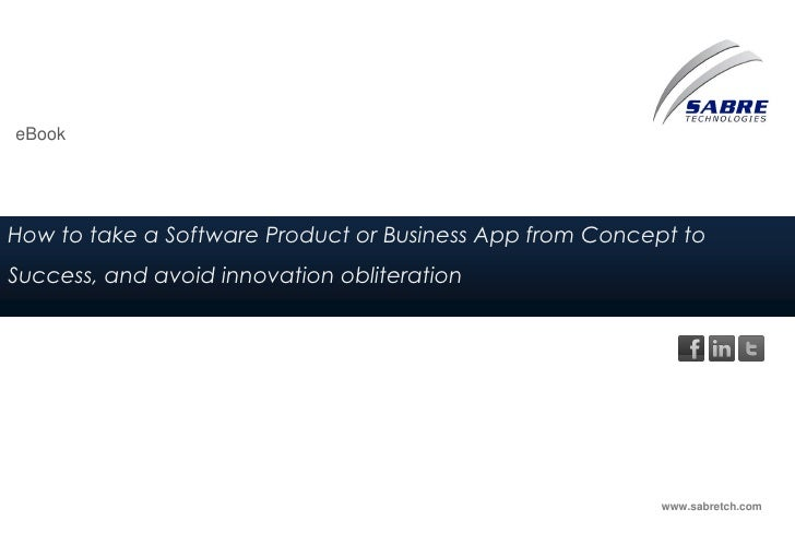 eBookHow to take a Software Product or Business App from Concept toSuccess, and avoid innovation obliteration             ...