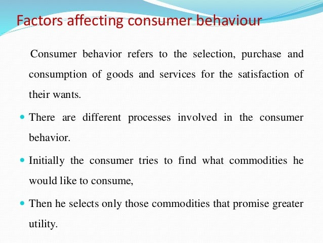 consumer behavior refers to the selection Consumer buying behavior refers to the selection, purchase and consumption of goods and services for the satisfaction of their wants there are different processes involved in the.