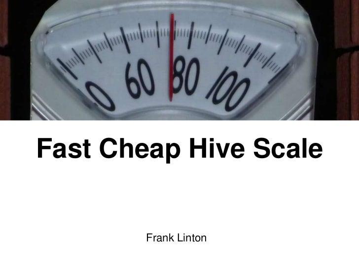 Fast Cheap Hive Scale        Frank Linton