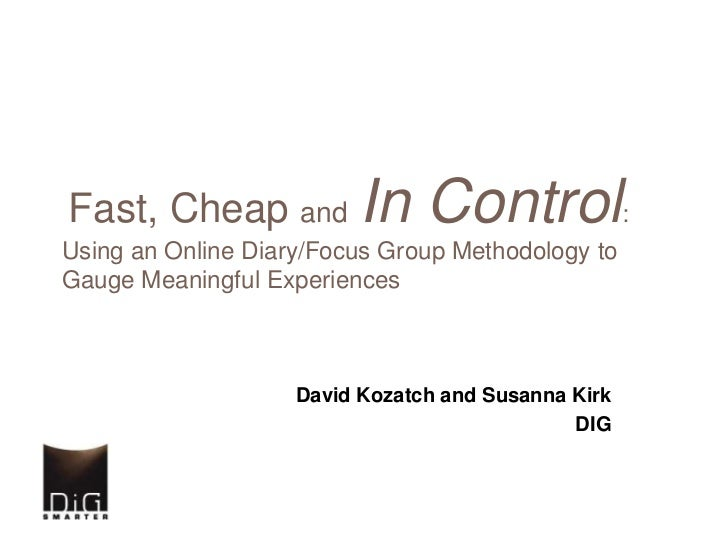 Fast, Cheap andIn Control:               Using an Online Diary/Focus Group Methodology to Gauge Meaningful Experiences <br...