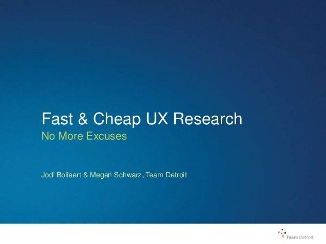 Fast & Cheap UX Research No More Excuses Jodi Bollaert & Megan Schwarz, Team Detroit