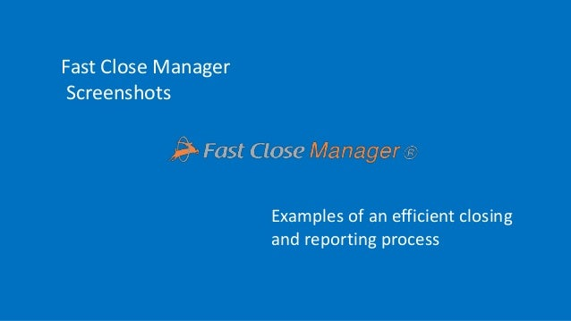 Fast Close Manager Screenshots Examples of an efficient closing and reporting process