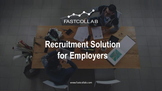 © 2016 FastCollab All Rights Reserved www.fastcollab.com© 2016 FastCollab All Rights Reserved Recruitment Solution for Emp...