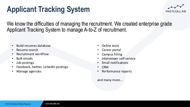 © 2016 FastCollab All Rights Reserved www.fastcollab.com Applicant Tracking System We know the difficulties of managing th...