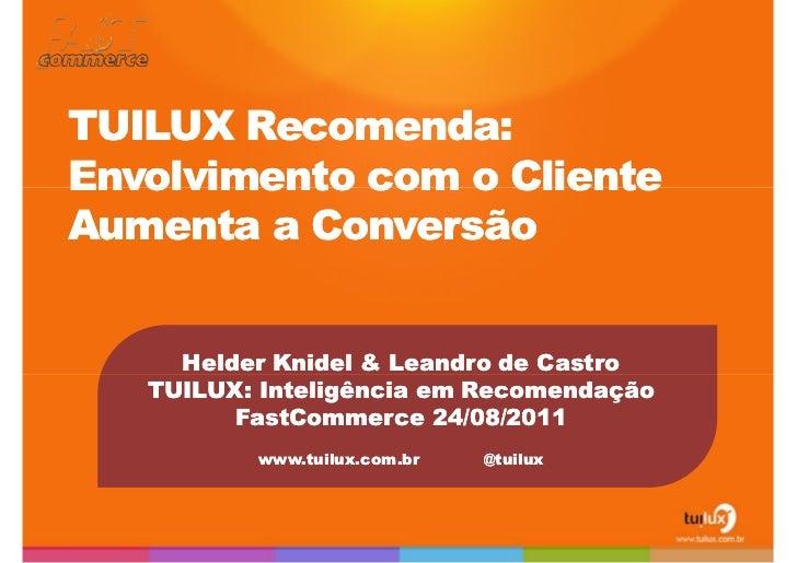 TUILUX Recomenda: Envolvimento com o Cliente Aumenta a Conversão<br />Helder Knidel & Leandro de Castro<br />TUILUX: Intel...
